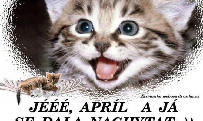 Je Apríl. Buďte ve střehu!